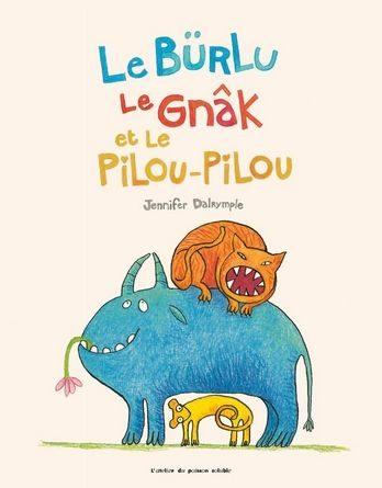 chronique de l'album jeunesse Le Bürlu, le Gnâk et le Pilou-Pilou