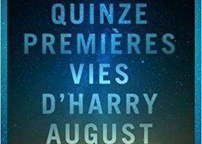 Chronique du roman fantastique Les quinze premières vies d'Harry August