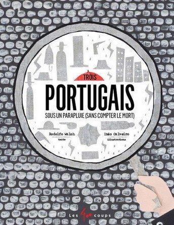 Chronique de l'album jeunesse Trois portugais sous un parapluie (sans compter le mort)