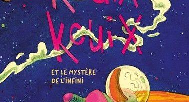 Chronique de l'album jeunesse Kouix Kouix et le mystère de l'infini.