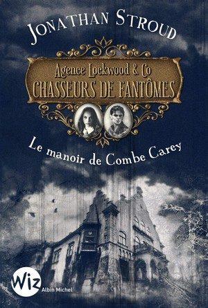 Chronique du roman Agence Lockwood & Co : Le manoir de Combe Carey