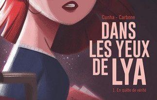 Chronique de la bande dessinée Dans les yeux de Lya: 1- En quête de vérité