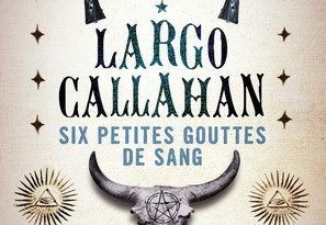 Chronique du roman Largo Callahan - 6 petites gouttes de sang
