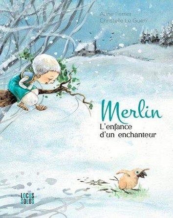 Chronique de l'album jeunesse Merlin – L'enfance d'un enchanteur