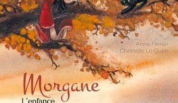 Chronique de l'album jeunesse Morgane – L'enfance d'une magicienne