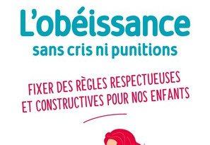 Chronique du livre L'obéissance sans cris ni punitions