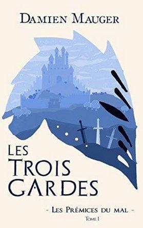Chronique du roman Les Trois Gardes