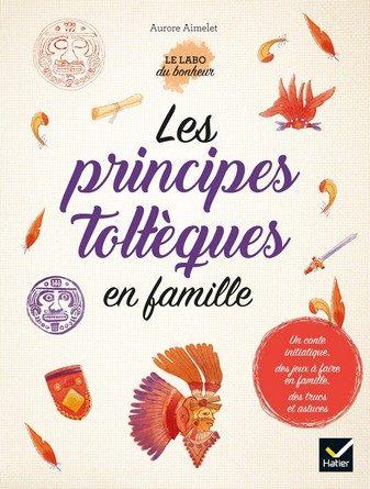 Chronique du livre Les principes toltèques en famille
