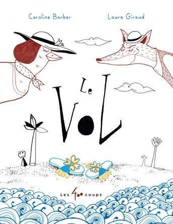 Chronique de l'album jeunesse Le vol paru aux éditions Les 400 coups
