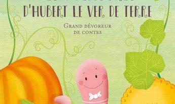 Chronique de l'album jeunesse Les aventures d'Hubert le ver de terre – Grand dévoreur de contes