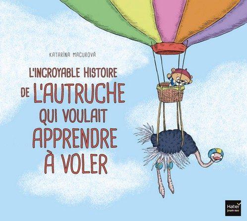Chronique de l'album jeunesse L'incroyable histoire de l'autruche qui voulait apprendre à voler