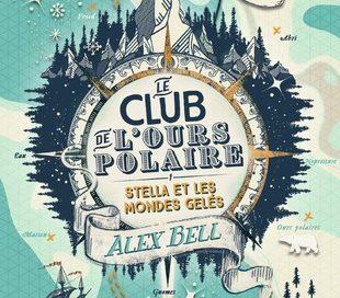 Chronique du roman Le Club de l'Ours Polaire – Stella et les mondes gelés