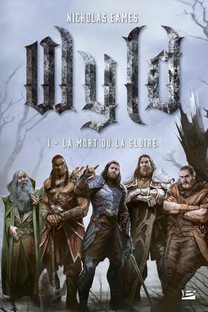 Chronique du roman Wyld - La mort ou la gloire