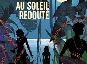 Chronique du roman Au Soleil redouté