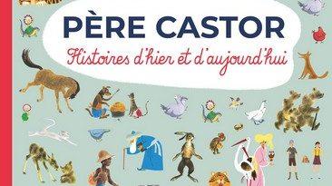 Chronique de l'album jeunesse Père Castor Histoires d'hier et d'aujourd'hui